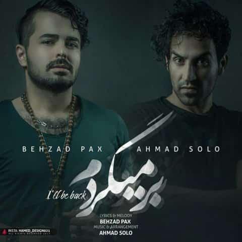 دانلود آهنگ جدید بهزاد پکس و احمد سلو به نام برمیگردم