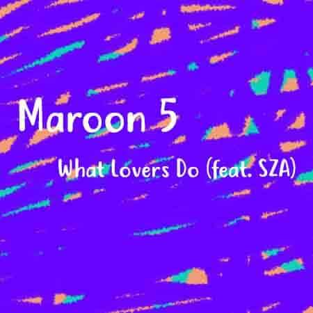 دانلود آهنگ جدید Maroon 5 به نام What Lovers Do ft. SZA
