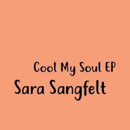 دانلود آلبوم جدید Sara Sangfelt به نام Cool My Soul EP