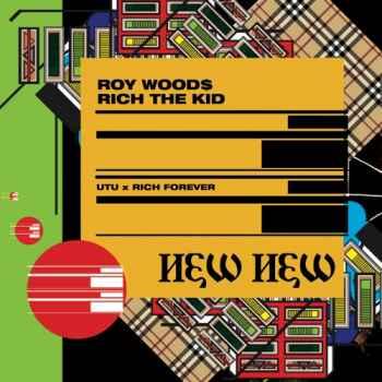 دانلود آهنگ جدید Roy Woods به نام New New (feat. Rich The Kid)