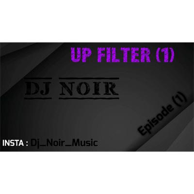 دانلود آهنگ جدید Dj Noir به نام Up Filter