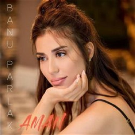 دانلود آهنگ جدید Banu Parlak به نام Aman