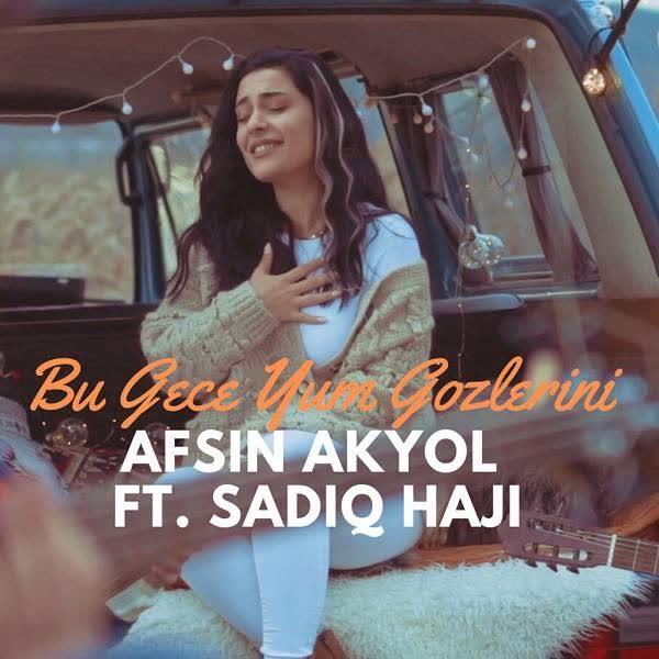 دانلود آهنگ جدید Afsin Akyol به نام Bu Gece Yum Gozlerini (Ft Sadiq Haji)